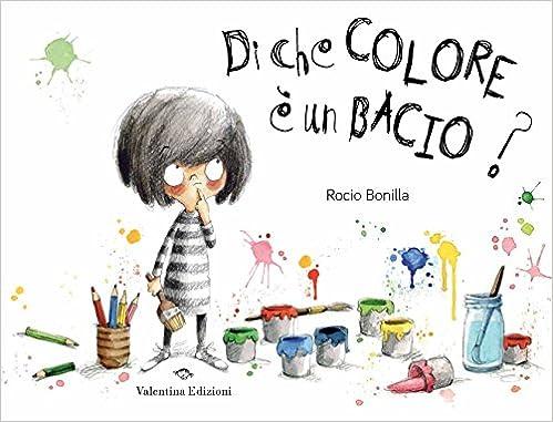 Di Che Colore E Un Bacio Bonilla Rocio 9788897870913 Amazon Com Books