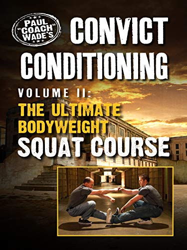Convict Conditioning, Volume 2: The Ultimate Bodyweight Squat Course (The Best Exercise For Thighs And Buttocks)