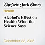 Alcohol's Effect on Health: What the Science Says | Aaron E. Carroll