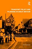Transport Policy and Planning in Great Britain (Natural and Built Environment Series), Peter Headicar, 0415469864