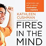 Fires in the Mind: What Kids Can Tell Us About Motivation and Mastery | Kathleen Cushman,The students of What Kids Can Do