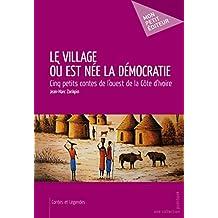 Le Village où est née la démocratie: Cinq petits contes de l'ouest de la Côte d'Ivoire (MON PETIT EDITE)