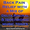 Back Pain Relief with a Mix of Delta Binaural Isochronic Tones: 3-in-1 Legendary, Complete Hypnotherapy Session Speech by Randy Charach, Sunny Oye Narrated by Randy Charach
