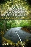 Hugo Duchamp Investigates: Un Homme Qui Attend