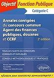 Annales Corrigées du Concours Commun Agent des Finances Publiques Douanes et CCRF Catégorie C