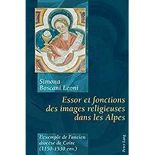 Essor et fonctions des images religieuses dans les Alpes: L'exemple de l'ancien diocèse de Coire (1150-1530 env.)