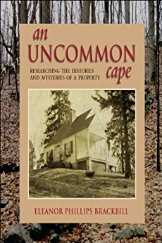 An Uncommon Cape: Researching the Histories and Mysteries of a Property by [Brackbill, Eleanor Phillips]