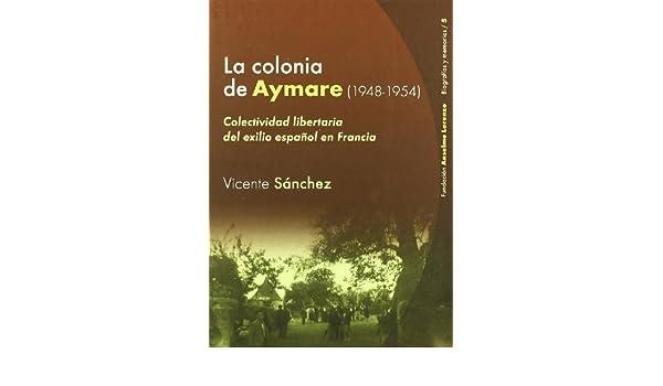 La Colonia de Aymare (1948-1954): Colectividad Libertaria del Exilio Espanol En Francia: Relato (Spanish Edition): 9788486864705: Amazon.com: Books