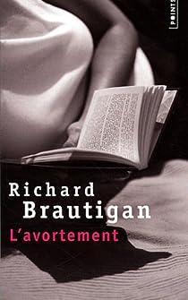L'avortement : Une histoire romanesque en 1966 par Brautigan