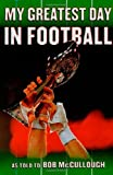 img - for My Greatest Day in Football: The Legends of Football Recount Their Greatest Moments book / textbook / text book