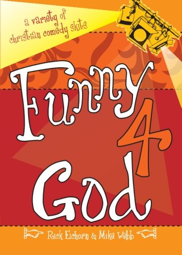 Funny 4 God: A Variety of Christian Comedy Skits