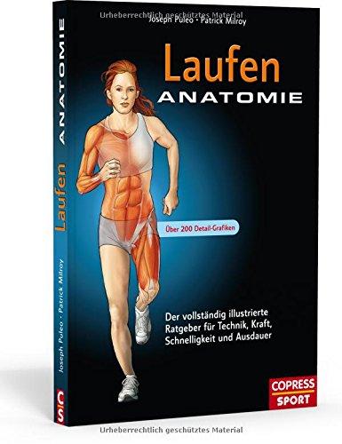 Laufen Anatomie: Der vollständig illustrierte Ratgeber für Technik ...