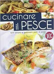 Cucinare Il Pesce 9788895870564 Amazon Com Books