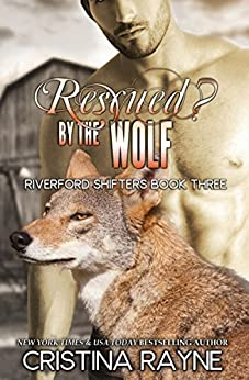 Rescued? by the Wolf (Riverford Shifters Book 3) by [Rayne, Cristina]