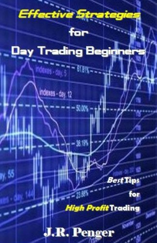 Effective Strategies for Day Trading Beginners: Best Tips for High Profit Trading