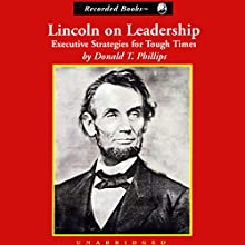 Lincoln on Leadership: Executive Strategies for Tough Times Audiobook by Donald T. Phillips Narrated by Nelson Runger