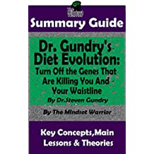 SUMMARY: Dr. Gundry's Diet Evolution: Turn Off the Genes That Are Killing You and Your Waistline by Dr. Steven Gundry   The MW Summary Guide