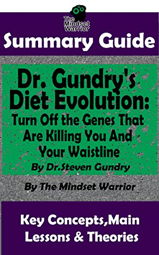 - SUMMARY: Dr. Gundry's Diet Evolution: Turn Off the Genes That Are Killing You and Your Waistline by Dr. Steven Gundry | The MW Summary Guide