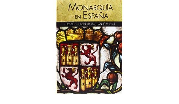 Monarquía En España. Desde El Inicio Hasta Juan Carlos I Historia ...