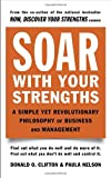 Soar with Your Strengths: A Simple Yet Revolutionary Philosophy of Business and Management, Donald O. Clifton, Paula Nelson, 044050564X