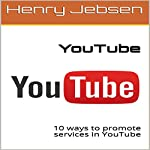 YouTube: 10 Ways to Promote Services in YouTube | Henry Jebsen