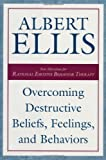 Overcoming Destructive Beliefs, Feelings, and Behaviors: New Directions for Rational Emotive Behavior Therapy unknown Edition by Albert Ellis (2001)