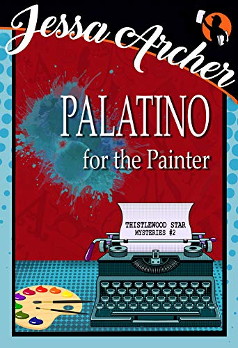 Palatino for the Painter: Thistlewood Star Mysteries #2 by [Archer, Jessa]
