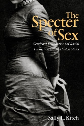 The Specter of Sex: Gendered Foundations of Racial Formation in the United States