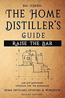 Raise the Bar - The Home Distiller's Guide: Home distilling - How to make moonshine, vodka, whiskey, rum, tequila … And DIY Bartender: Cocktails for the Homemade Mixologist by [O'Brien, Jim]