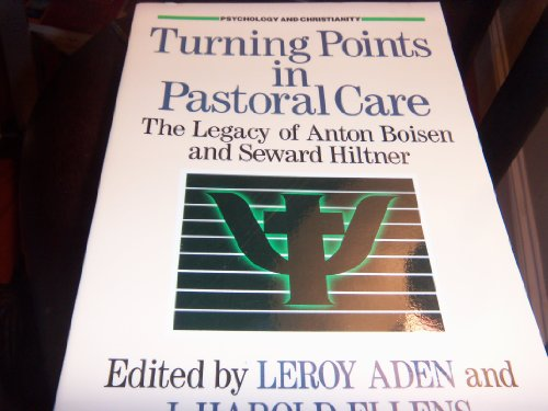 Turning Points in Pastoral Care: The Legacy of Anton Boisen and Seward Hiltner (Psychology and Christianity, 4)