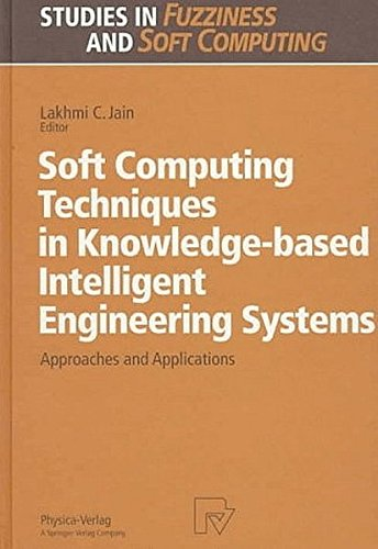 Soft Computing Techniques in Knowledge-based Intelligent Engineering Systems: Approaches and Applications (Studies in Fuzziness and Soft Computing) (Intelligent Techniques In Engineering Management Theory And Applications)