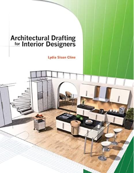 Architectural Drafting For Interior Designers Cline Lydia 9781418032975 Amazon Com Books
