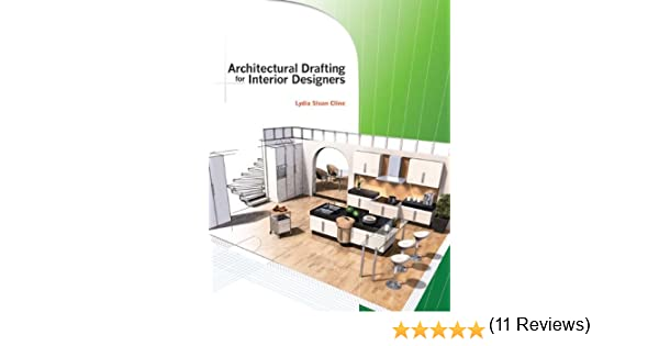 Architectural Drafting For Interior Designers Lydia Cline 9781418032975 Amazon Books