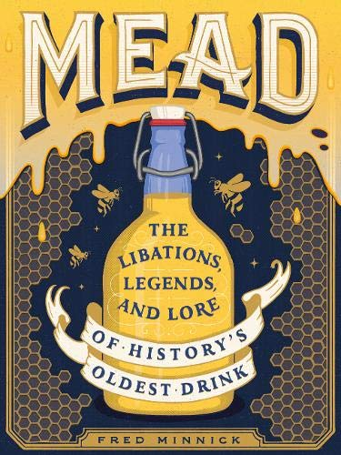 - Mead: The Libations, Legends, and Lore of History's Oldest Drink