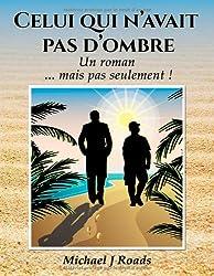 Celui qui n'avait pas d'ombre : Un roman... mais pas seulement !