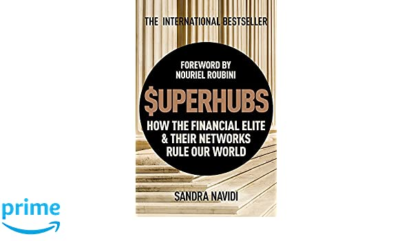 SuperHubs: How the Financial Elite and Their Networks Rule our World: Amazon.es: Sandra Navidi, Nouriel Roubini: Libros en idiomas extranjeros