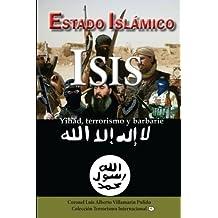 Estado Islamico-ISIS: Yihad, terrorismo, barbarie (Colecci??n Terrorismo Internacional) (Volume 4) (Spanish Edition) by Luis Alberto Villamarin Pulido ...