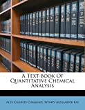 A Text-Book of Quantitative Chemical Analysis, Alex Charles Cumming, 1248652274