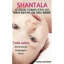SHANTALA: O GUIA COMPLETO DO BEM ESTAR DE SEU BEBÊ (Portuguese Edition)