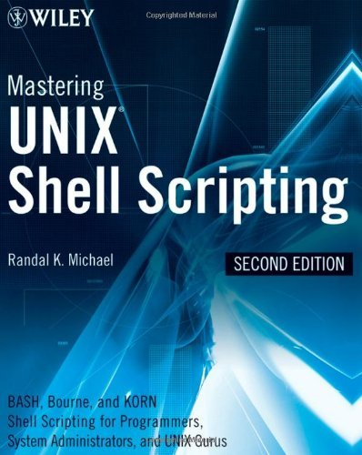 Mastering UNIX Shell Scripting 2e: Bash, Bourne, and Korn Shell Scripting for Programmers, System Administrators, and UNIX Gurus by Michael (16-May-2008) Paperback by John Wiley & Sons; 2nd Edition edition (16 May 2008)