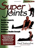 img - for Super Joints: Russian Longevity Secrets for Pain-Free Movement, Maximum Mobility & Flexible Strength book / textbook / text book