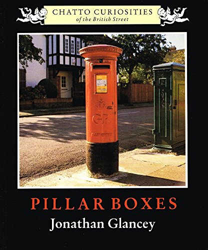 Pillar Boxes (CHATTO CURIOSITIES OF THE BRITISH STREET)
