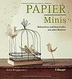 Papier-Minis: Dekoratives und Kunstvolles aus alten Büchern