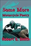 Some More Motorcycle Poetry, Robert G. Smith, 161582295X