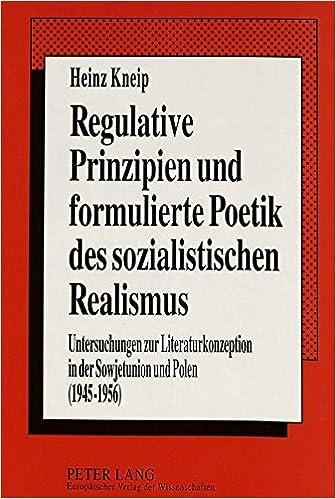 Book Regulative Prinzipien Und Formulierte Poetik Des Sozialistischen Realismus: Untersuchungen Zur Literaturkonzeption in Der Sowjetunion Und Polen (1945-1956)