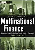 Multinational Finance: Evaluating Opportunities, Costs, and Risks of Operations (Wiley Finance), Kirt C. Butler, 1118270126