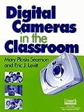 Digital Cameras in the Classroom, Mary Ploski Seamon and Eric J. Levitt, 1586830953
