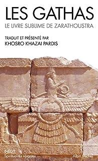 Les gathas : le livre sublime de Zarathoustra, Khazai Pardis, Khosro