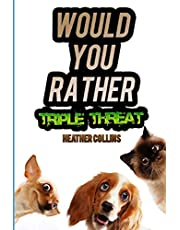 Would You Rather Triple Threat: A Funny Question and Answer Game for Kids, Teens, and Grownups