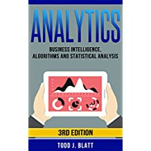 Analytics: Business Intelligence, Algorithms and Statistical Analysis (Predictive Analytics, Data Visualization, Data Analytics, Business Analytics, Decision Analysis, Big Data, Statistical Analysis)